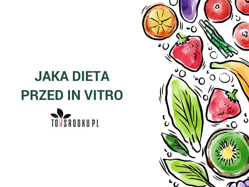 Jaka dieta przed in vitro, kiedy należy ją wprowadzić – praktyczne wskazówki
