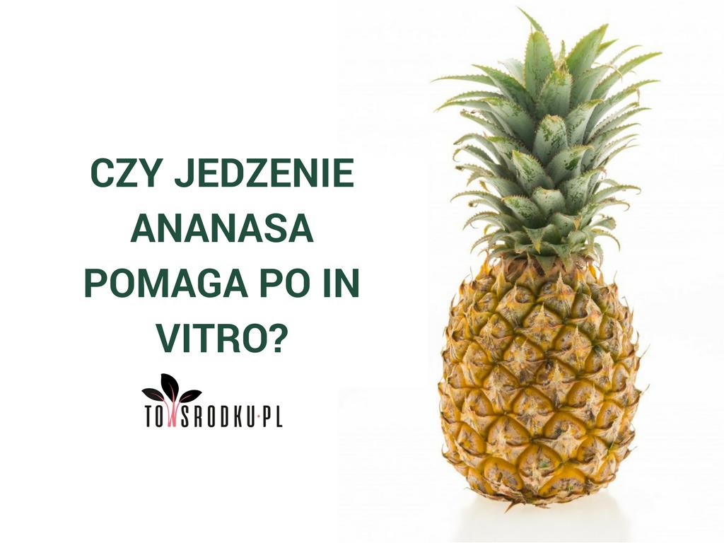 Ananas po transferze zarodka. Czy jedzenie ananasa wspiera in vitro?