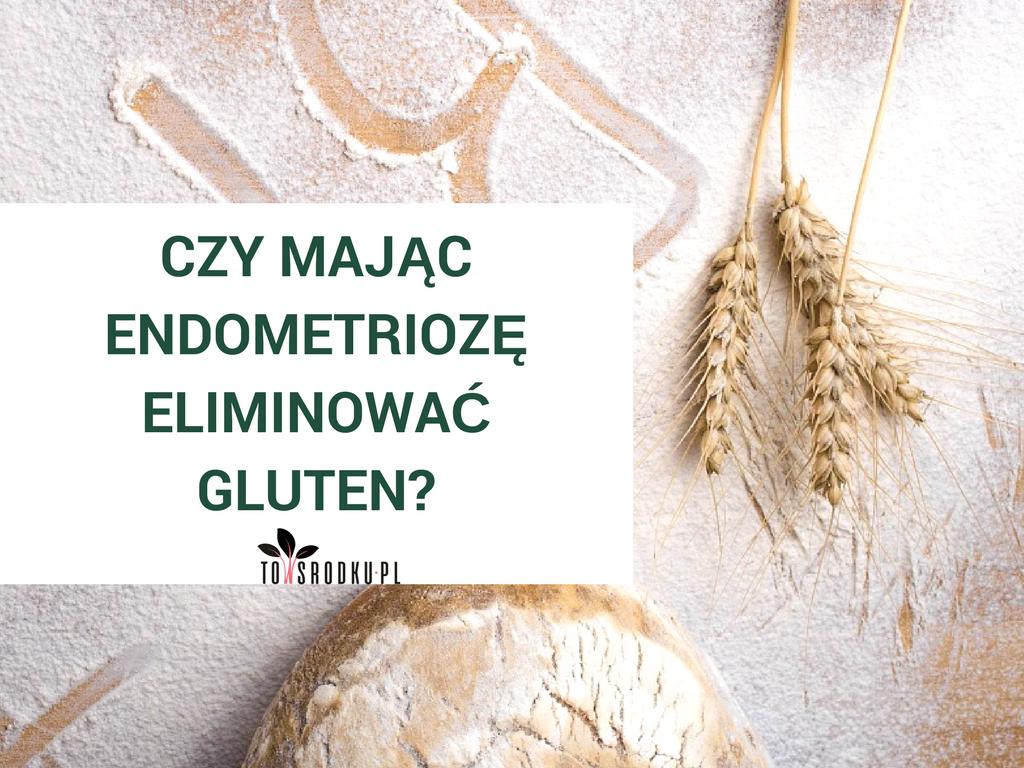 Czy eliminacja glutenu może pomóc przy endometriozie?