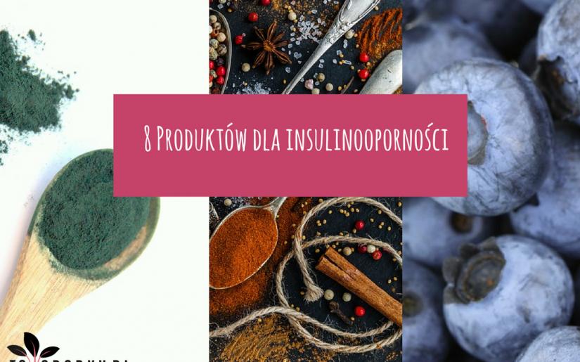 8 produktów dla insulinooporności