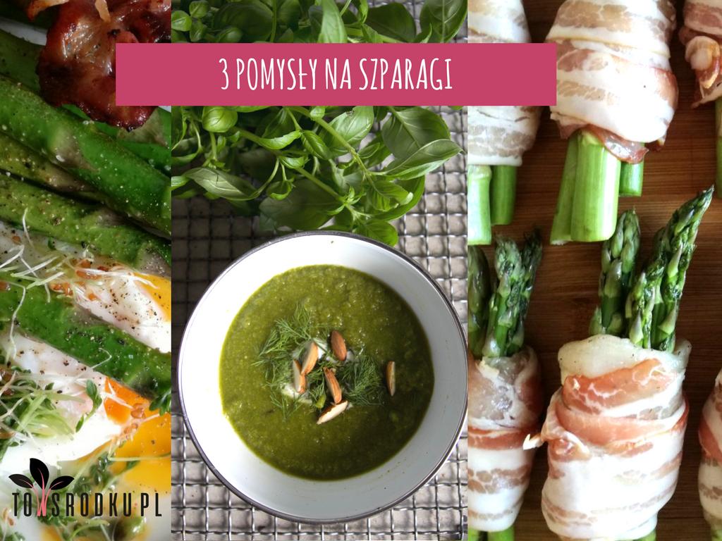 3 pomysły na szparagi – zupa, obiad i śniadanie [wyliczone białka, tłuszcze i węglowodany]